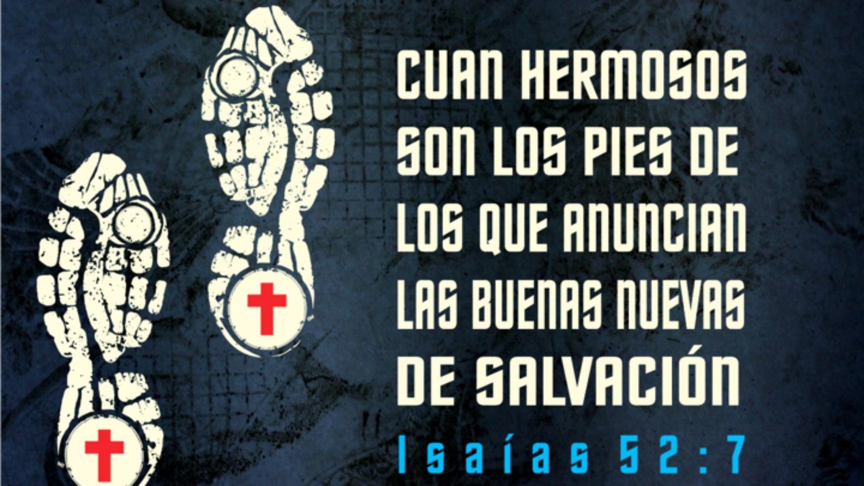 Cuan hermosos son los pies de los que anuncian las buenas nuevas de salvación
