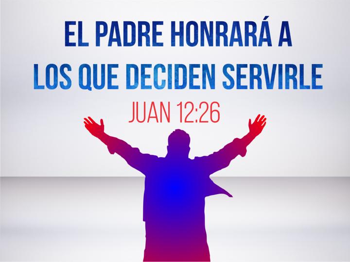 El padre honrará a los que deciden servirle