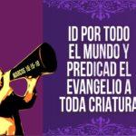 Id por todo el mundo y predicad el evangelio a toda criatura