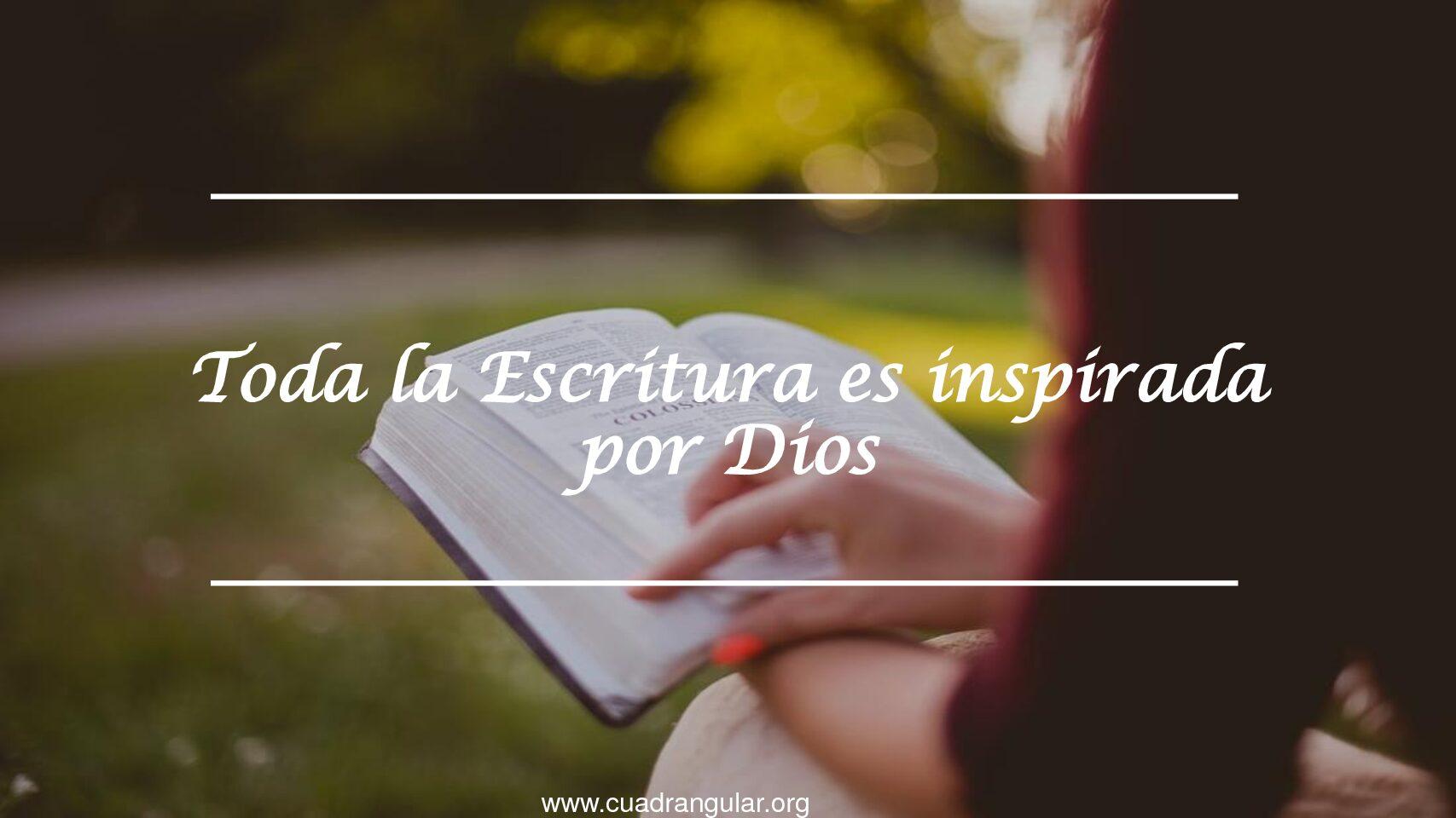Toda la Escritura es inspirada por Dios