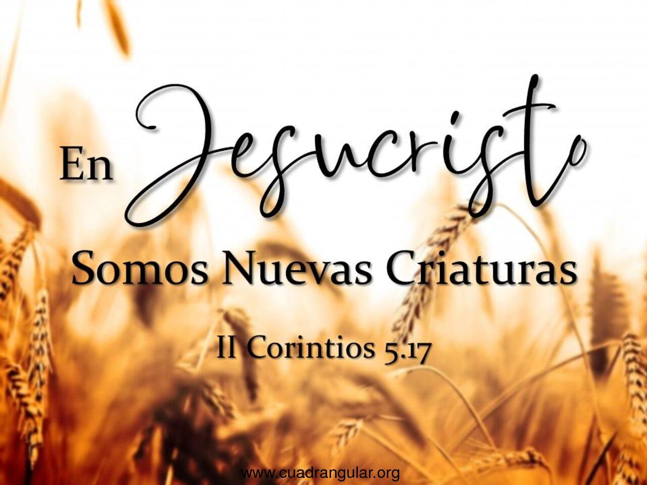 En Jesucristo Somos Nuevas Criaturas