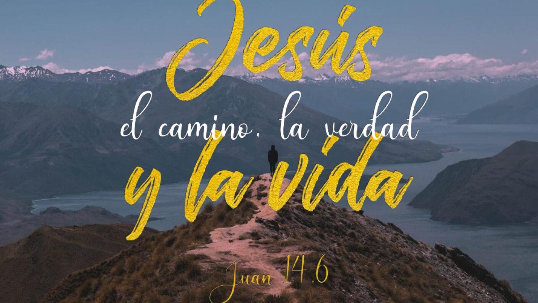 Jesús el camino, la verdad y la vida