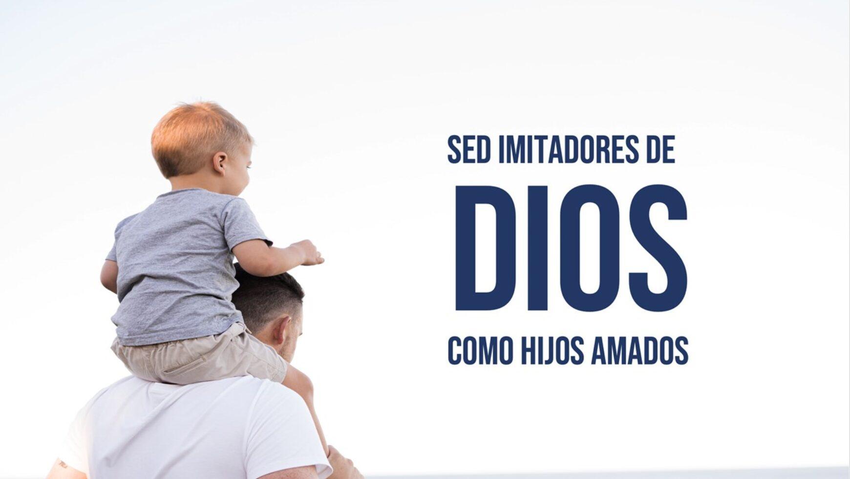 Sed imitadores de Dios como hijos amados